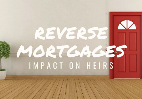 Reverse Mortgages – Impact on Heirs in the Maple Ridge, Pitt Meadows and Lower Mainland BC areas